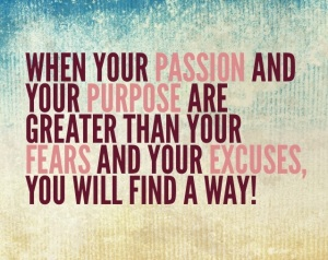 passion and purpose vs fears and excuses